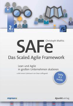 SAFe – Das Scaled Agile Framework von Leffingwell,  Dean, Mathis,  Christoph