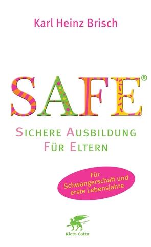 SAFE® – Sichere Ausbildung für Eltern von Brisch,  Karl Heinz