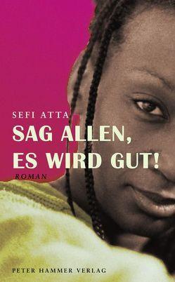 Sag allen, es wird gut! von Atta,  Sefi, Gross,  Sigrid