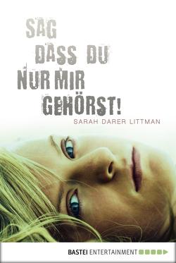 Sag, dass du nur mir gehörst! von Hackländer,  Anja, Littman,  Sarah Darer
