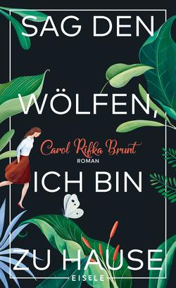 Sag den Wölfen, ich bin zu Hause von Brodd,  Frauke, Brunt,  Carol Rifka