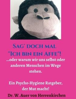 """Sag' doch mal """"Ich bin ein Affe""""! von Auer von Herrenkirchen,  Wolffhart"""