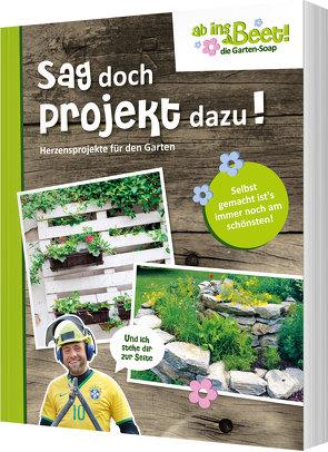 Sag doch Projekt dazu! ab ins Beet! die Garten-Soap von Scholz,  Claus