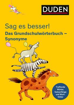 Sag es besser! Das Grundschulwörterbuch Synonyme von Holzwarth-Raether,  Ulrike, Meyer,  Kerstin