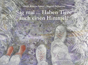 Sag mal … Haben Tiere auch einen Himmel? von Kretschmer,  Sarah, Schreyer,  Ingrid