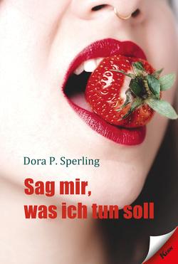 Sag mir, was ich tun soll von Sperling,  Dora P.