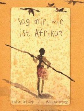 Sag mir, wie ist Afrika? von Honke,  Otto, Lesage,  Marion, Sellier,  Marie