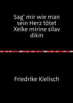 Sag' mir wie man sein Herz tötet von Kielisch,  Friederike