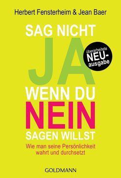 Sag nicht ja, wenn du nein sagen willst von Baer,  Jean, Fensterheim,  Herbert, Röthlingshöfer,  Christian