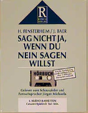 Sag nicht Ja, wenn du Nein sagen willst von Baer,  Jean, Fensterheim,  Herbert, Michaelis,  Jürgen, Rusch,  Alex S