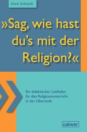 """""""Sag, wie hast du`s mit der Religion?"""" von Baldermann,  Ingo, Schauß,  Uwe"""