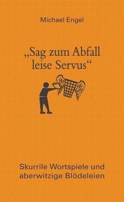 """""""Sag zum Abfall leise Servus"""" von Engel,  Michael"""