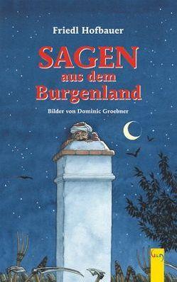 Sagen aus dem Burgenland von Groebner,  Dominic, Hofbauer,  Friedl