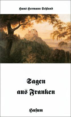 Sagen aus Franken von Schlund,  Hans H