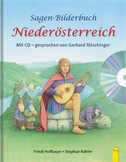 Sagen-Bilderbuch Niederösterreich mit CD von Hofbauer,  Friedl, Köhler,  Stephan