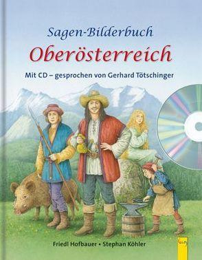 Sagen-Bilderbuch Oberösterreich + CD von Hofbauer,  Friedl, Köhler,  Stephan