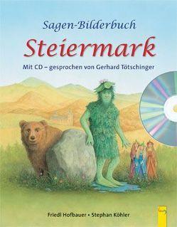 Sagen-Bilderbuch Steiermark mit CD von Hofbauer,  Friedl, Köhler,  Stephan