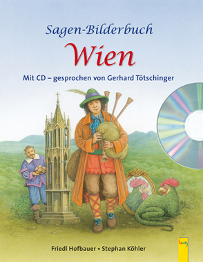 Sagen-Bilderbuch Wien mit CD von Hofbauer,  Friedl, Köhler,  Stephan