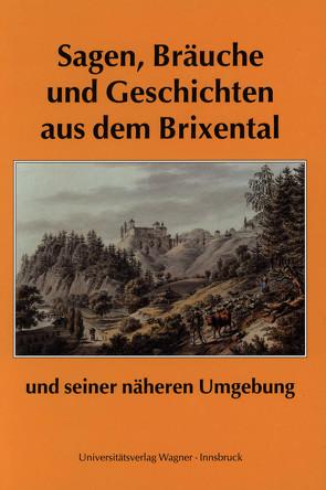 Sagen, Bräuche und Geschichten aus dem Brixental und seiner näheren Umgebung von Traxler,  Franz