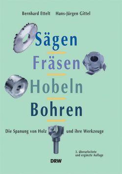 Sägen, Fräsen, Hobeln, Bohren von Ettelt,  Bernhard, Gittel,  Hans J