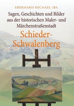 Sagen, Geschichten und Bilder aus der historischen Maler- und Märchenstraßenstadt Schieder-Schwalenberg von Iba,  Eberhard Michael