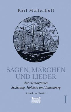 Sagen, Märchen und Lieder der Herzogtümer Schleswig, Holstein und Lauenburg. Band I von Müllenhoff,  Karl