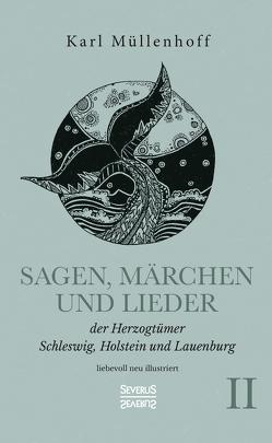 Sagen, Märchen und Lieder der Herzogtümer Schleswig, Holstein und Lauenburg. Band II von Müllenhoff,  Karl