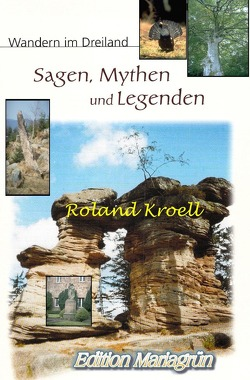 Sagen, Mythen und Legenden: Wandern im Dreiland von Kroell,  Roland