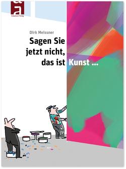 Sagen Sie jetzt nicht, das ist Kunst… von Meissner,  Dirk