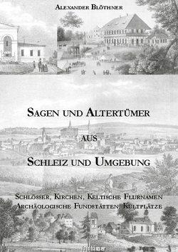 Sagen und Altertümer aus Schleiz und Umgebung von Blöthner,  Alexander
