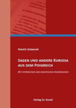 Sagen und andere Kuriosa aus dem Poigreich von Seebauer,  Renate