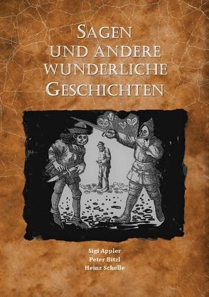 Sagen und andere wunderliche Geschichten von Appler,  Sigi, Bitzl,  Peter, Schelle,  Heinz