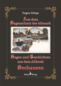 Sagen und Geschichten aus dem Altkreis Seehausen von Gliege,  Eugen, Gliege,  Eugen und Constanze