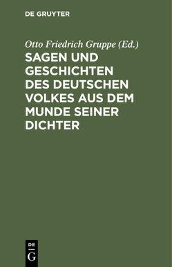 Sagen und Geschichten des deutschen Volkes aus dem Munde seiner Dichter von Gruppe,  Otto Friedrich
