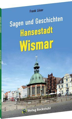 Sagen und Geschichten HANSESTADT WISMAR von Löser,  Dr. Frank, Rockstuhl,  Harald