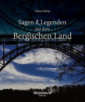 Sagen und Legenden aus dem Bergischen Land von Röhrig,  Tilman