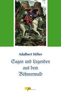 Sagen und Legenden aus dem Böhmerwald von Praxl,  Paul, Schopf,  Hans, Stifter,  Adalbert