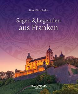 Sagen und Legenden aus Franken von Radke,  Horst-Dieter