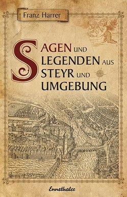 Sagen und Legenden aus Steyr und Umgebung von Harrer,  Franz