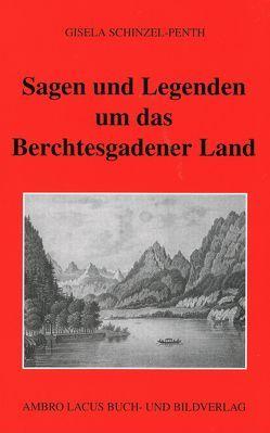 Sagen und Legenden um das Berchtesgadner Land von Schinzel,  Heinz, Schinzel-Penth,  Gisela