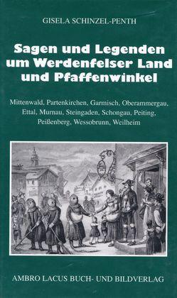 Sagen und Legenden um das Werdenfelser Land und Pfaffenwinkel von Schinzel,  Heinz, Schinzel-Penth,  Gisela