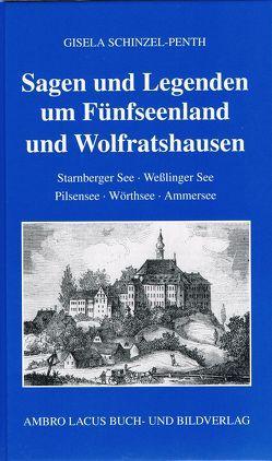 Sagen und Legenden um Fünfseenland und Wolfratshausen von Schinzel,  Heinz, Schinzel-Penth,  Gisela