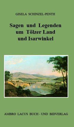 Sagen und Legenden um Tölzer Land und Isarwinkel von Schinzel-Penth,  Gisela