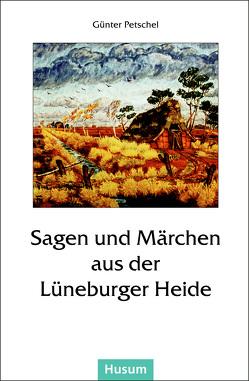 Sagen und Märchen aus der Lüneburger Heide von Petschel,  Günter