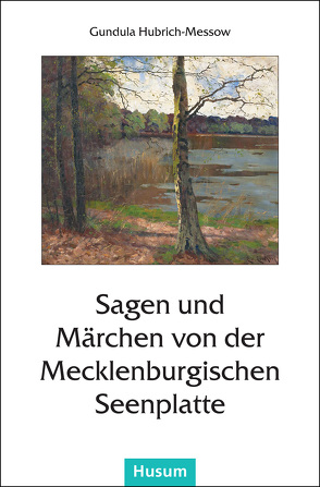 Sagen und Märchen von der Mecklenburgischen Seenplatte von Hubrich-Messow,  Gundula