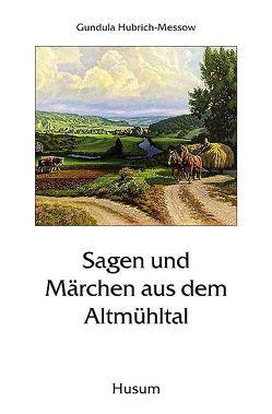 Sagen und Märchen aus dem Altmühltal von Hubrich-Messow,  Gundula