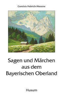 Sagen und Märchen aus dem Bayerischen Oberland von Hubrich-Messow,  Gundula