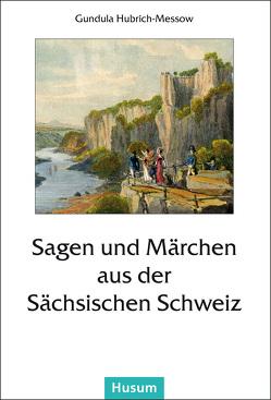 Sagen und Märchen aus der Sächsischen Schweiz von Hubrich-Messow,  Gundula