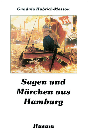 Sagen und Märchen aus Hamburg von Hubrich-Messow,  Gundula