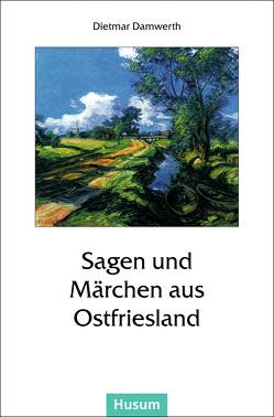 Sagen und Märchen aus Ostfriesland von Damwerth,  Dietmar
